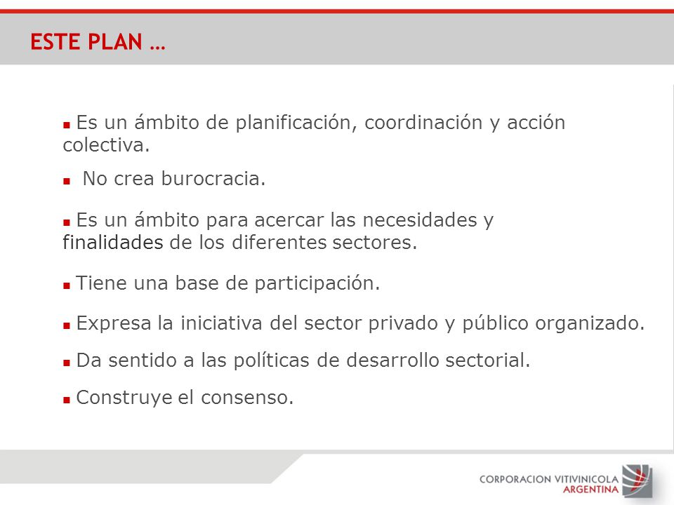 ESTE PLAN … Es un ámbito de planificación, coordinación y acción colectiva. No crea burocracia. Es un ámbito para acercar las necesidades y finalidade