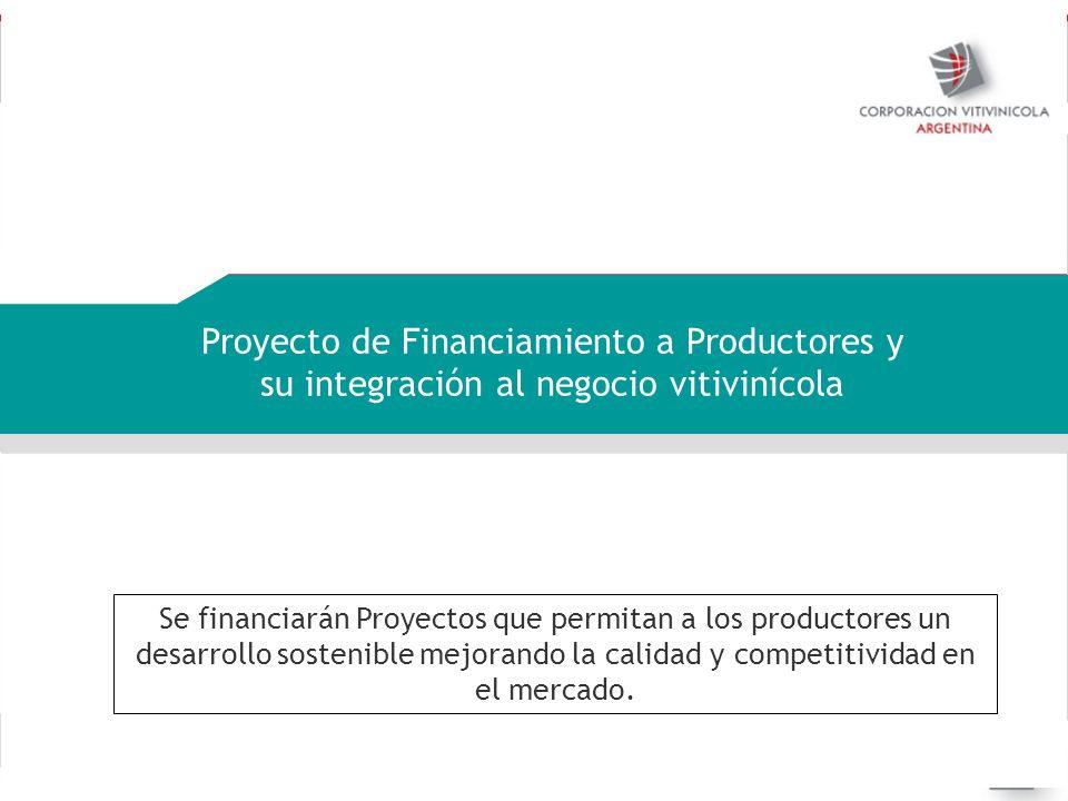 Negociaciones internacionales Proyecto de Financiamiento a Productores y su integración al negocio vitivinícola Se financiarán Proyectos que permitan