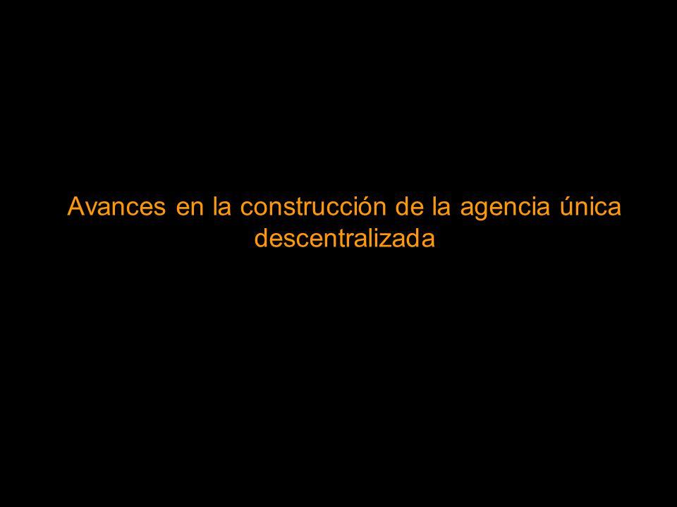 Avances en la construcción de la agencia única descentralizada