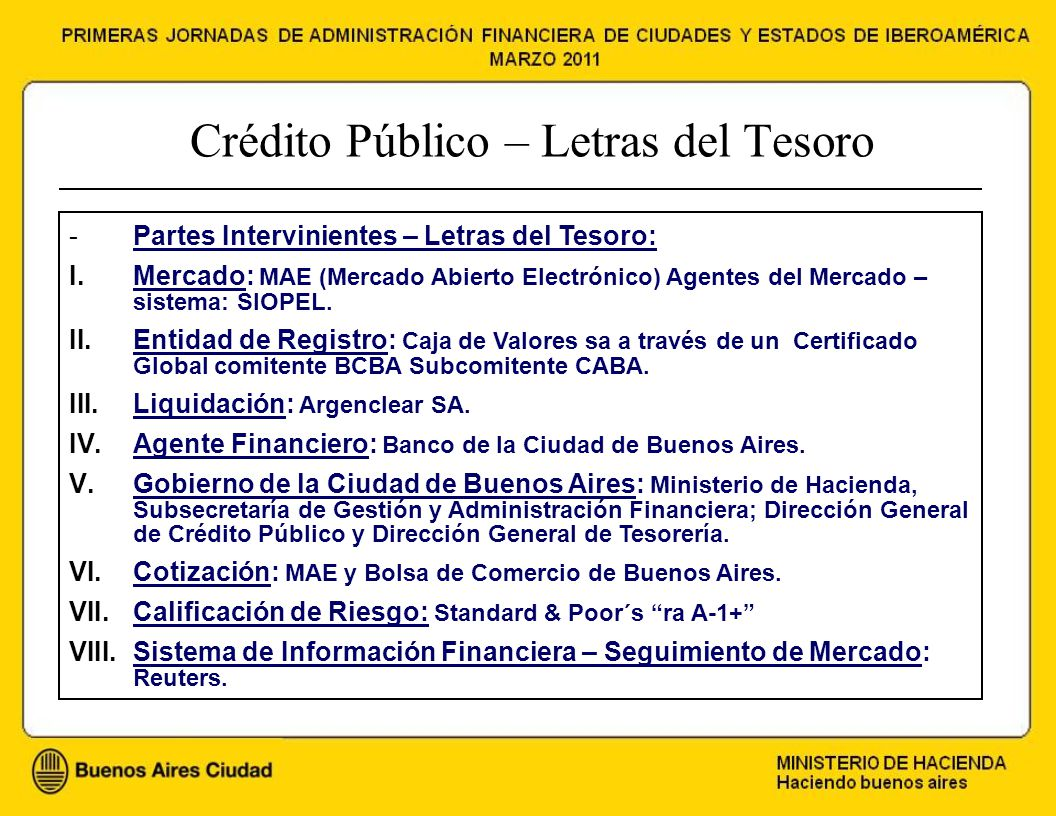 Crédito Público – Letras del Tesoro -Partes Intervinientes – Letras del Tesoro: I.Mercado: MAE (Mercado Abierto Electrónico) Agentes del Mercado – sistema: SIOPEL.