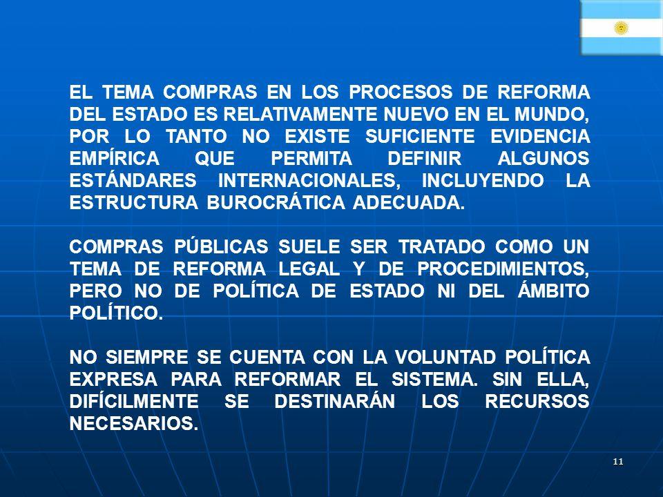 11 EL TEMA COMPRAS EN LOS PROCESOS DE REFORMA DEL ESTADO ES RELATIVAMENTE NUEVO EN EL MUNDO, POR LO TANTO NO EXISTE SUFICIENTE EVIDENCIA EMPÍRICA QUE PERMITA DEFINIR ALGUNOS ESTÁNDARES INTERNACIONALES, INCLUYENDO LA ESTRUCTURA BUROCRÁTICA ADECUADA.