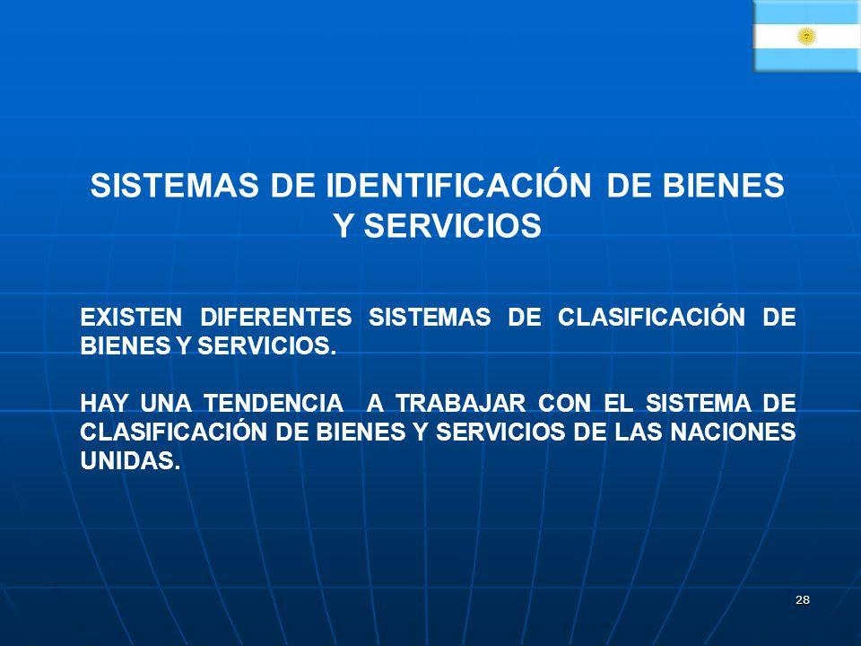 28 SISTEMAS DE IDENTIFICACIÓN DE BIENES Y SERVICIOS EXISTEN DIFERENTES SISTEMAS DE CLASIFICACIÓN DE BIENES Y SERVICIOS. HAY UNA TENDENCIA A TRABAJAR C