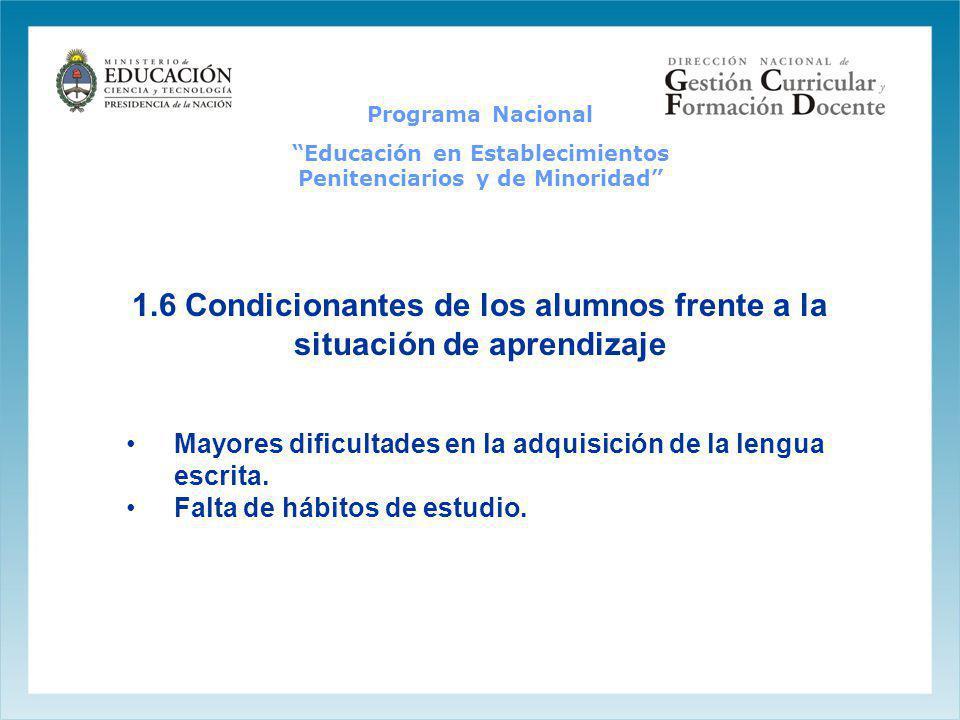 1.6 Condicionantes de los alumnos frente a la situación de aprendizaje Mayores dificultades en la adquisición de la lengua escrita. Falta de hábitos d