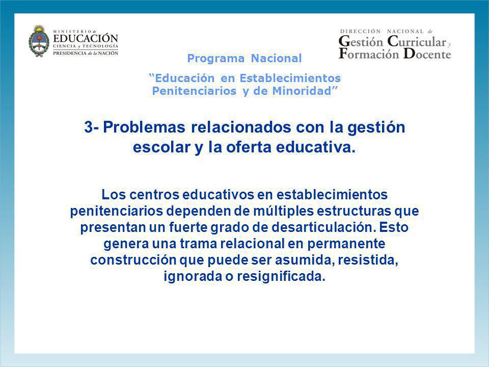 3- Problemas relacionados con la gestión escolar y la oferta educativa. Los centros educativos en establecimientos penitenciarios dependen de múltiple