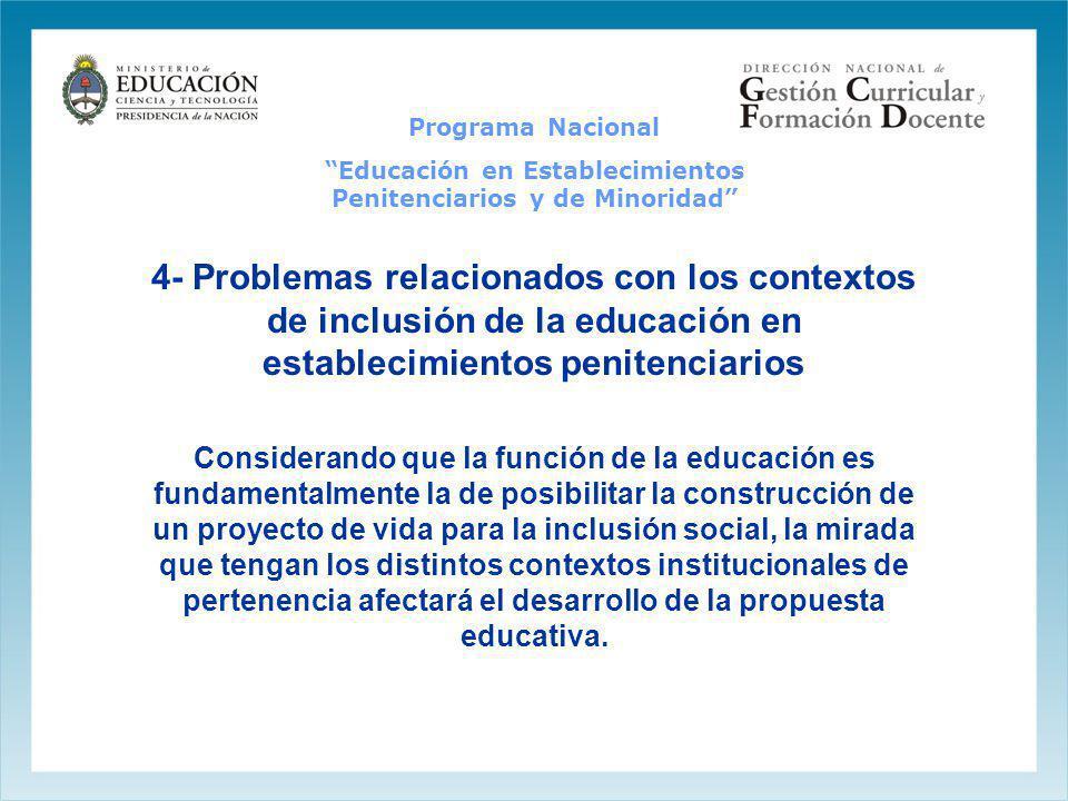4- Problemas relacionados con los contextos de inclusión de la educación en establecimientos penitenciarios Considerando que la función de la educació