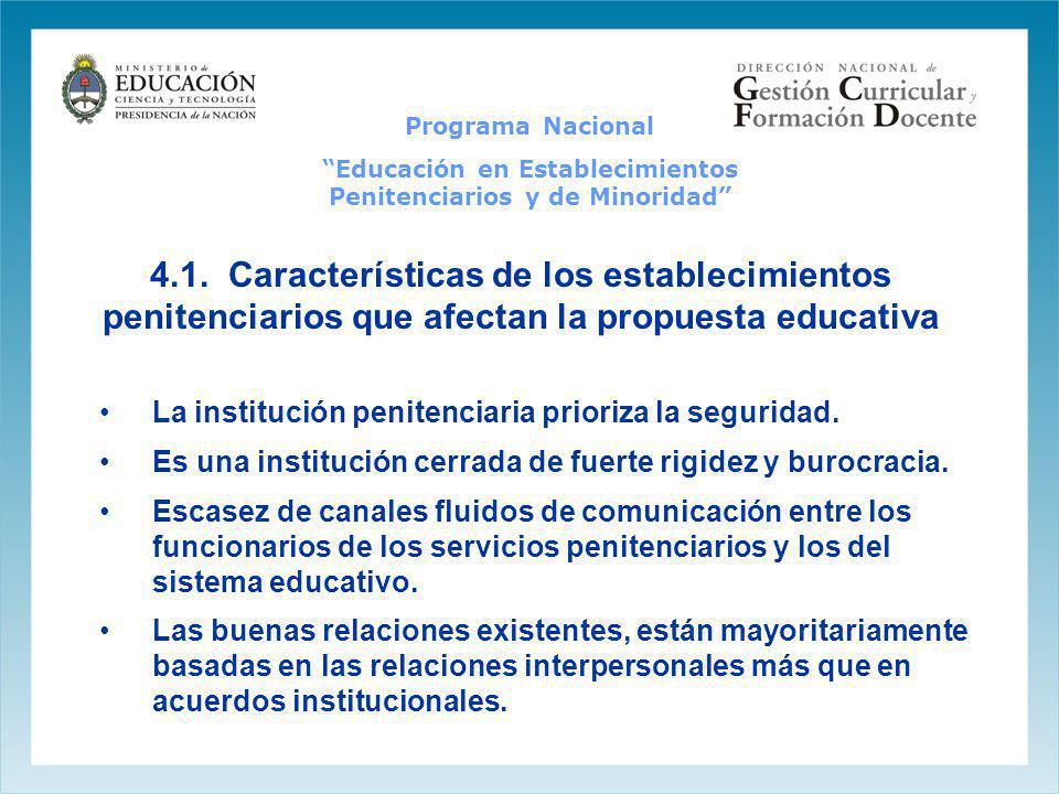 4.1. Características de los establecimientos penitenciarios que afectan la propuesta educativa La institución penitenciaria prioriza la seguridad. Es