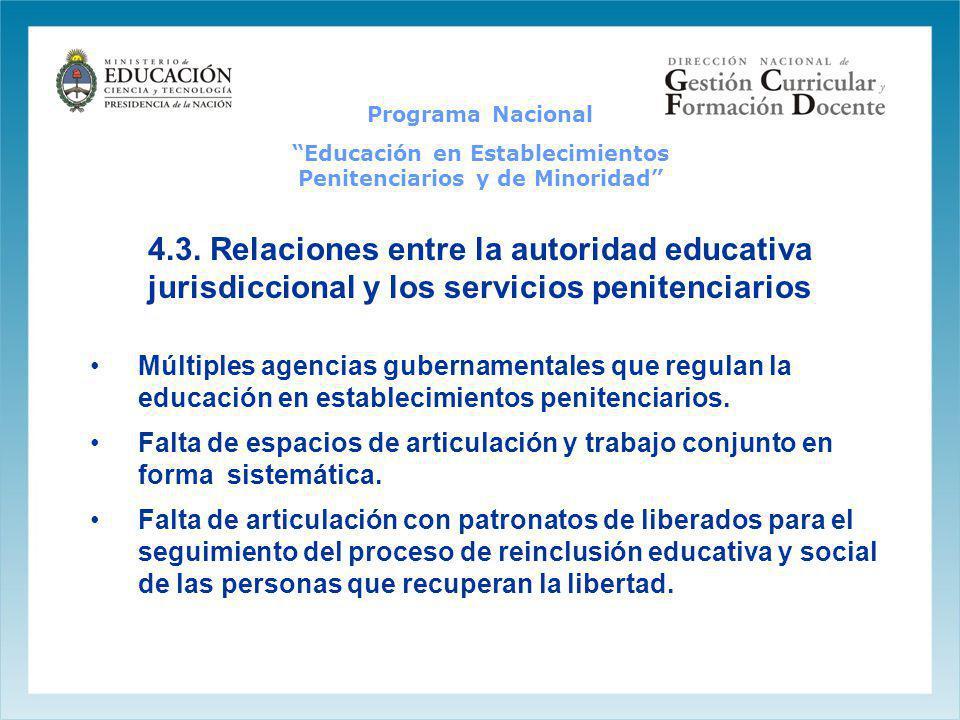 4.3. Relaciones entre la autoridad educativa jurisdiccional y los servicios penitenciarios Múltiples agencias gubernamentales que regulan la educación