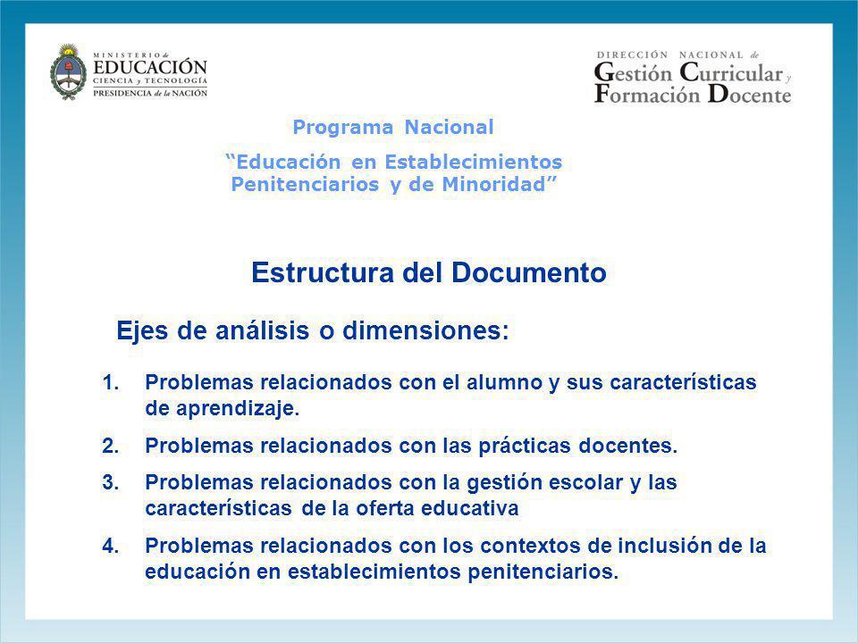 Programa Nacional Educación en Establecimientos Penitenciarios y de Minoridad Estructura del Documento Ejes de análisis o dimensiones: 1.Problemas rel