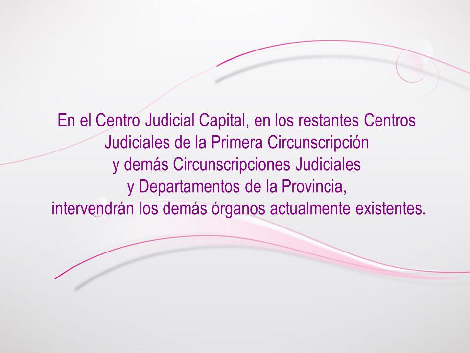 En el Centro Judicial Capital, en los restantes Centros Judiciales de la Primera Circunscripción y demás Circunscripciones Judiciales y Departamentos