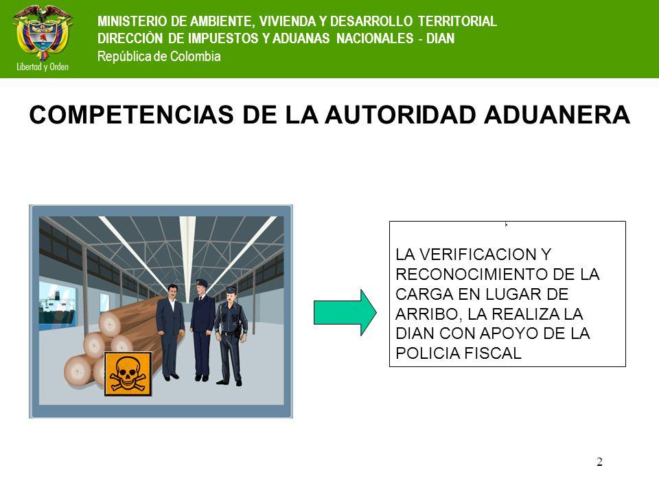 2 LA VERIFICACION Y RECONOCIMIENTO DE LA CARGA EN LUGAR DE ARRIBO, LA REALIZA LA DIAN CON APOYO DE LA POLICIA FISCAL MINISTERIO DE AMBIENTE, VIVIENDA