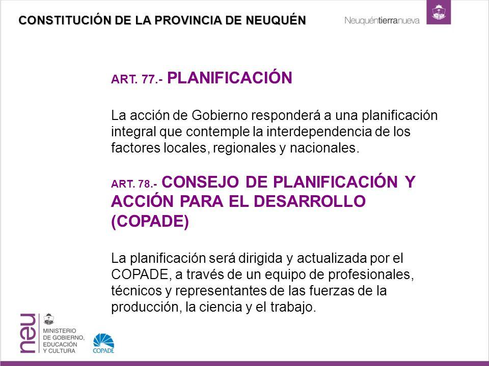 ART. 77.- PLANIFICACIÓN La acción de Gobierno responderá a una planificación integral que contemple la interdependencia de los factores locales, regio