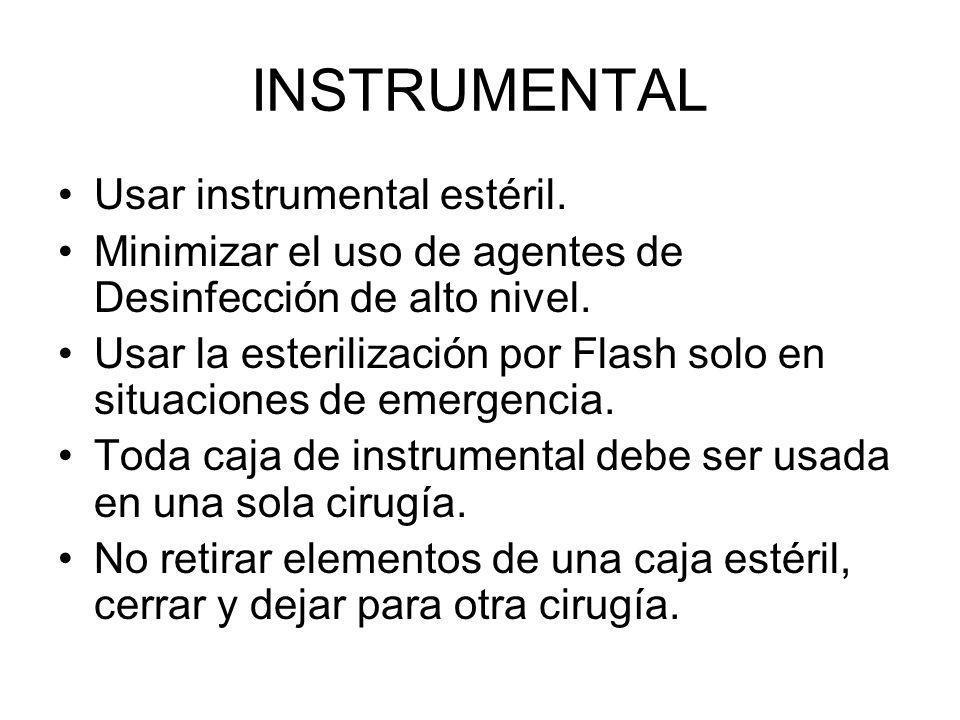 INSTRUMENTAL Usar instrumental estéril. Minimizar el uso de agentes de Desinfección de alto nivel. Usar la esterilización por Flash solo en situacione
