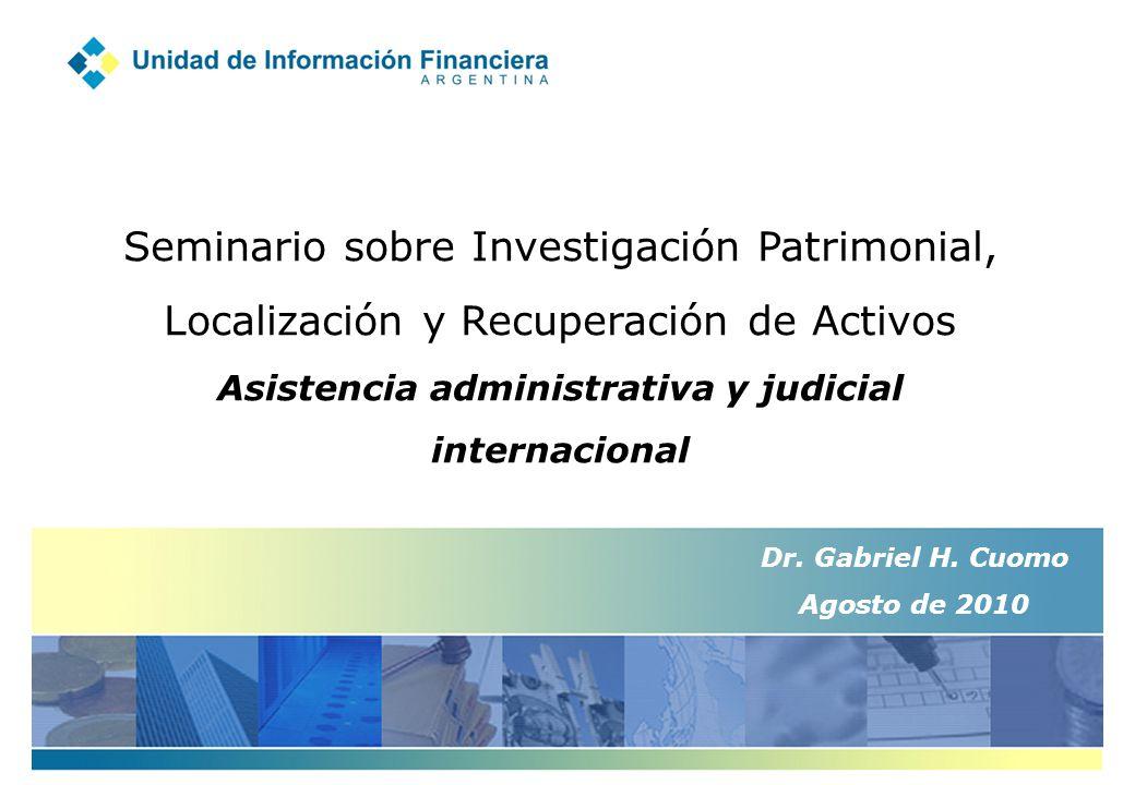 Seminario sobre Investigación Patrimonial, Localización y Recuperación de Activos Asistencia administrativa y judicial internacional Dr.