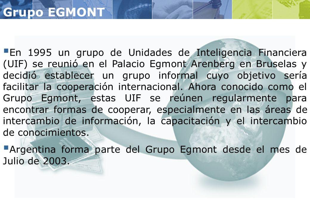 Grupo EGMONT En 1995 un grupo de Unidades de Inteligencia Financiera (UIF) se reunió en el Palacio Egmont Arenberg en Bruselas y decidió establecer un grupo informal cuyo objetivo sería facilitar la cooperación internacional.