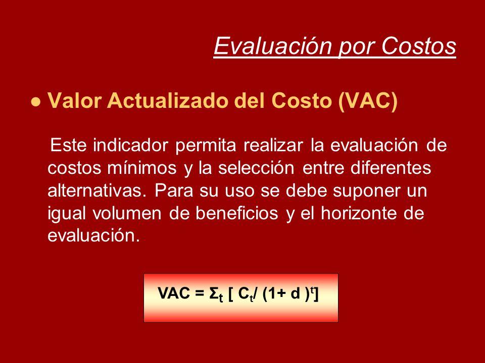 Evaluación por Costos Valor Actualizado del Costo (VAC) Este indicador permita realizar la evaluación de costos mínimos y la selección entre diferente