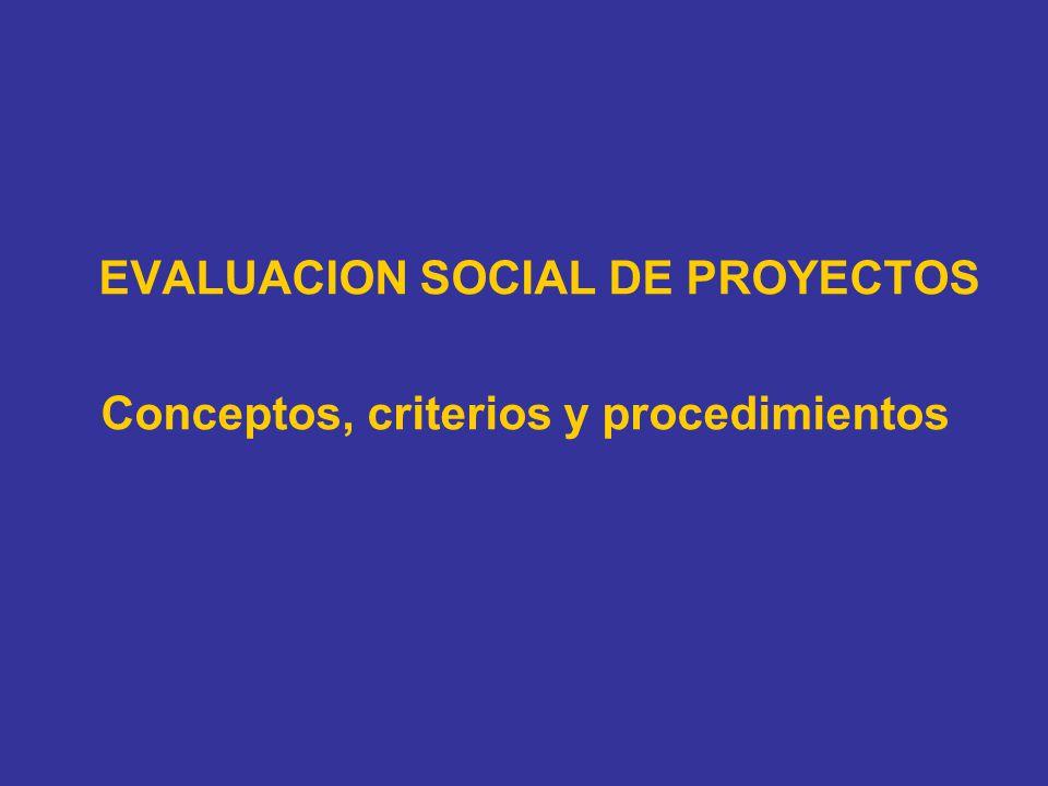 EVALUACION SOCIAL DE PROYECTOS Conceptos, criterios y procedimientos