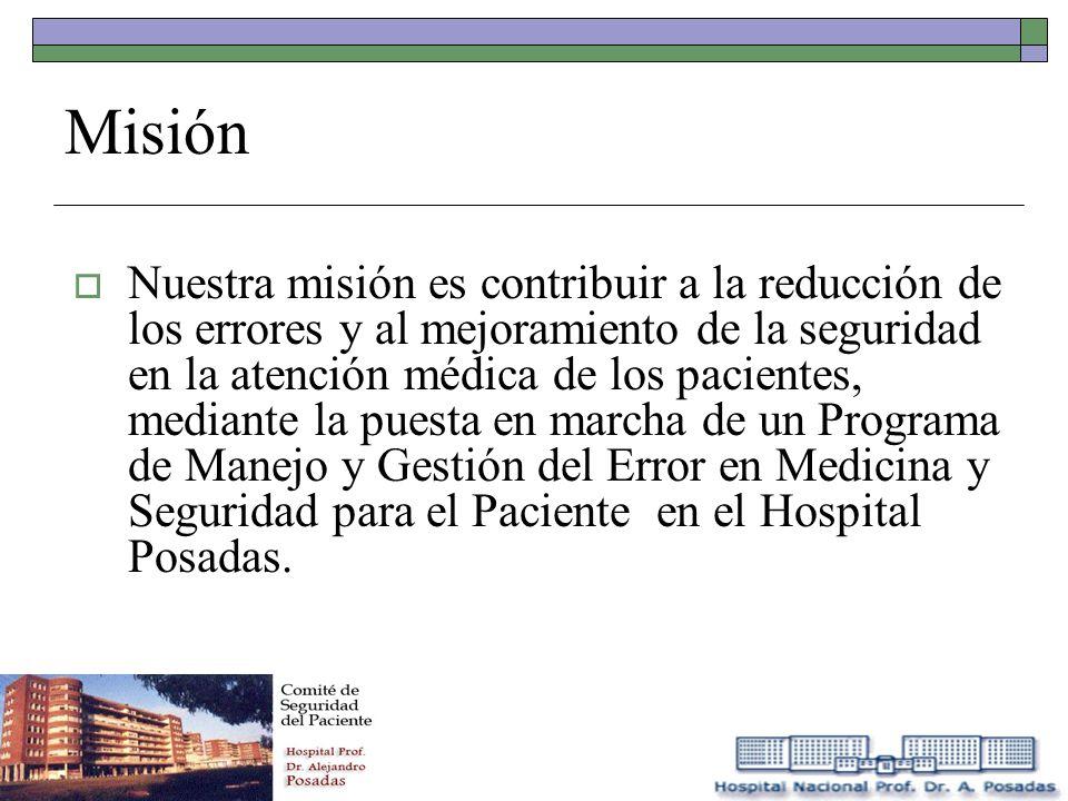 Misión Nuestra misión es contribuir a la reducción de los errores y al mejoramiento de la seguridad en la atención médica de los pacientes, mediante l