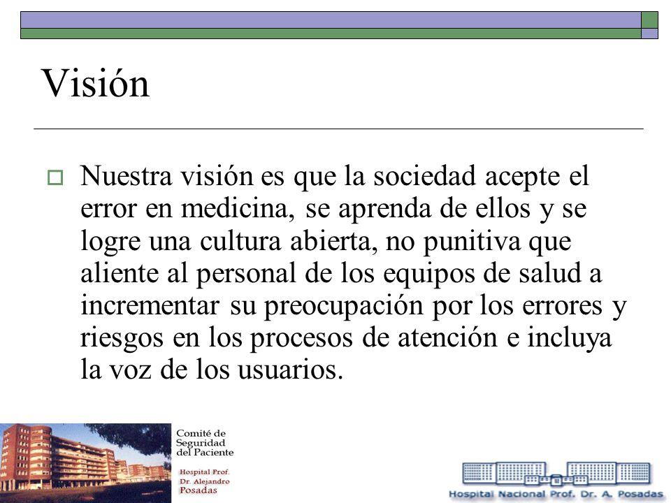 Visión Nuestra visión es que la sociedad acepte el error en medicina, se aprenda de ellos y se logre una cultura abierta, no punitiva que aliente al p