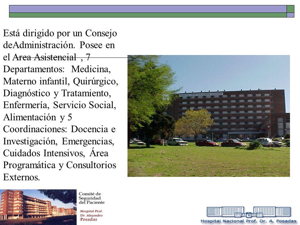 Está dirigido por un Consejo deAdministración. Posee en el Area Asistencial, 7 Departamentos: Medicina, Materno infantil, Quirúrgico, Diagnóstico y Tr
