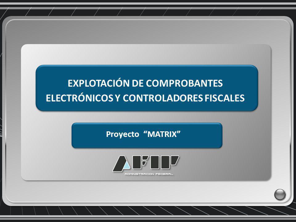 EXPLOTACIÓN DE COMPROBANTES ELECTRÓNICOS Y CONTROLADORES FISCALES Proyecto MATRIX