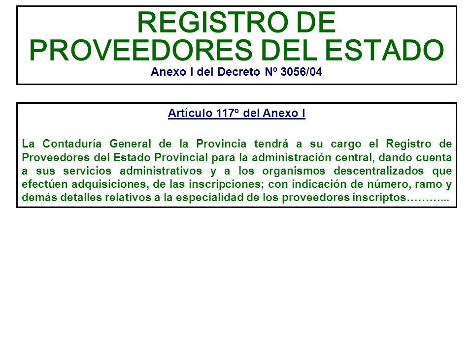 REGISTRO DE PROVEEDORES DEL ESTADO Anexo I del Decreto Nº 3056/04 Artículo 117º del Anexo I La Contaduría General de la Provincia tendrá a su cargo el