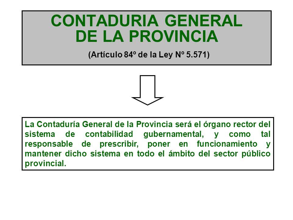SISTEMA DE CONTABILIDAD Artículo 85º de la Ley Nº 5.571 COMPETENCIAS DE LA CONTADURIA GENERAL DE LA PROVINCIA Dictar las normas de contabilidad gubernamental para todo el sector público provincial.