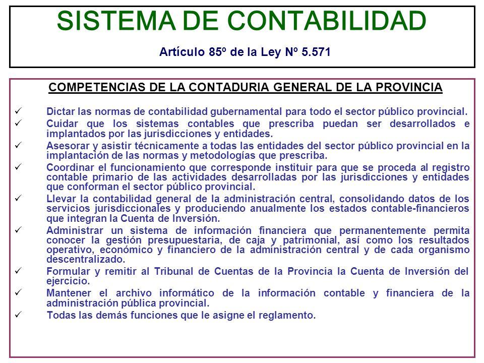 SISTEMA DE CONTABILIDAD Artículo 85º de la Ley Nº 5.571 COMPETENCIAS DE LA CONTADURIA GENERAL DE LA PROVINCIA Dictar las normas de contabilidad gubern
