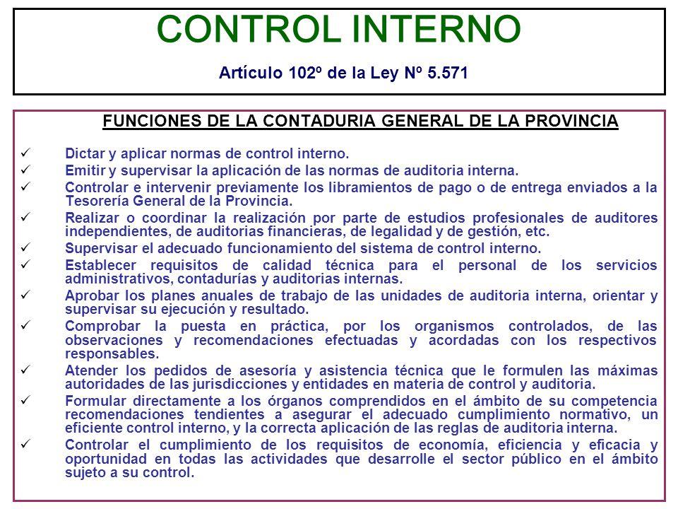 CONTROL INTERNO Artículo 102º de la Ley Nº 5.571 FUNCIONES DE LA CONTADURIA GENERAL DE LA PROVINCIA Dictar y aplicar normas de control interno. Emitir