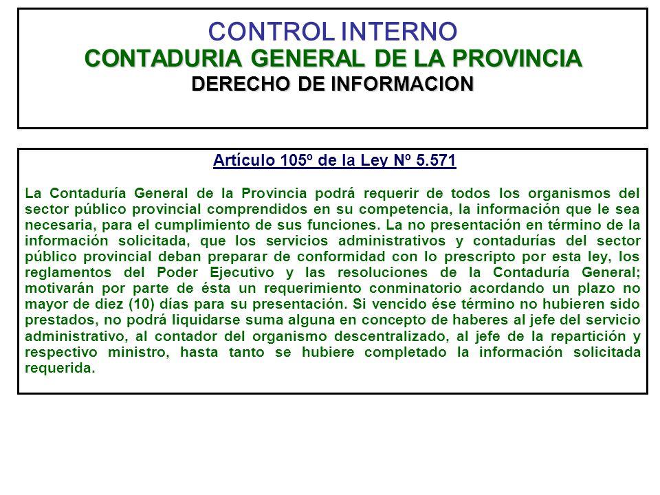 CONTADURIA GENERAL DE LA PROVINCIA DERECHO DE INFORMACION CONTROL INTERNO CONTADURIA GENERAL DE LA PROVINCIA DERECHO DE INFORMACION Artículo 105º de l