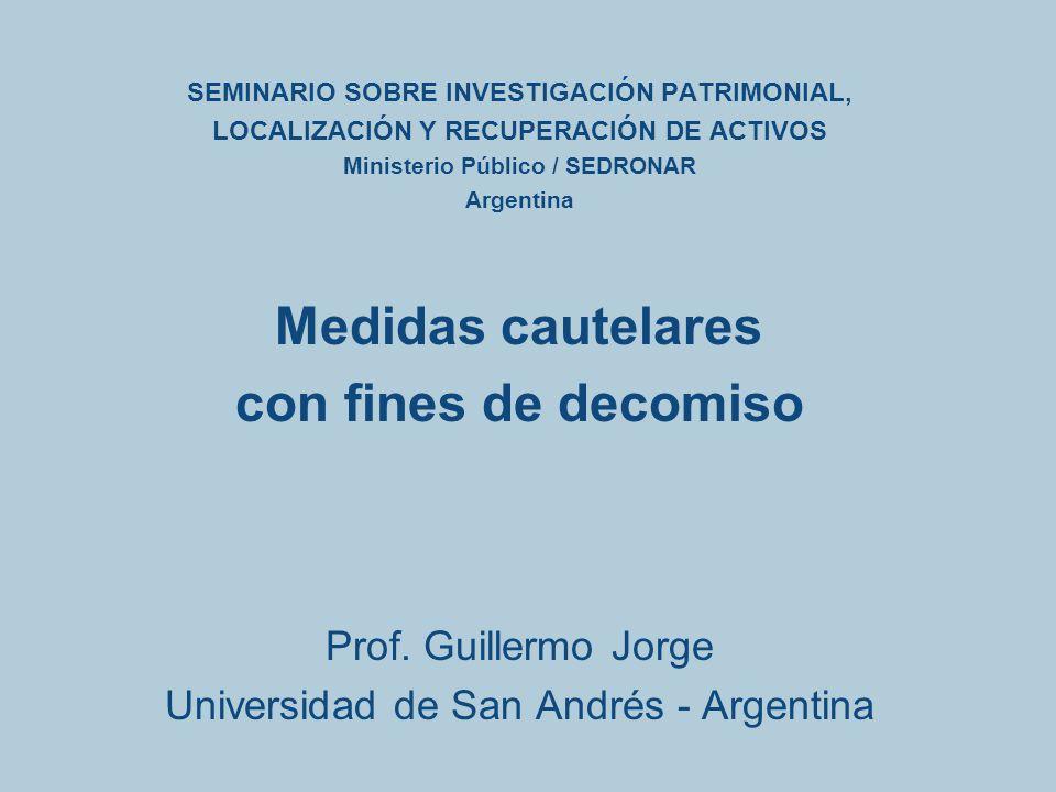 SEMINARIO SOBRE INVESTIGACIÓN PATRIMONIAL, LOCALIZACIÓN Y RECUPERACIÓN DE ACTIVOS Ministerio Público / SEDRONAR Argentina Medidas cautelares con fines