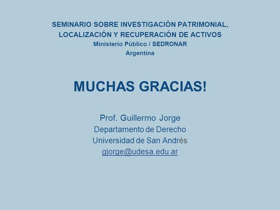SEMINARIO SOBRE INVESTIGACIÓN PATRIMONIAL, LOCALIZACIÓN Y RECUPERACIÓN DE ACTIVOS Ministerio Público / SEDRONAR Argentina MUCHAS GRACIAS! Prof. Guille