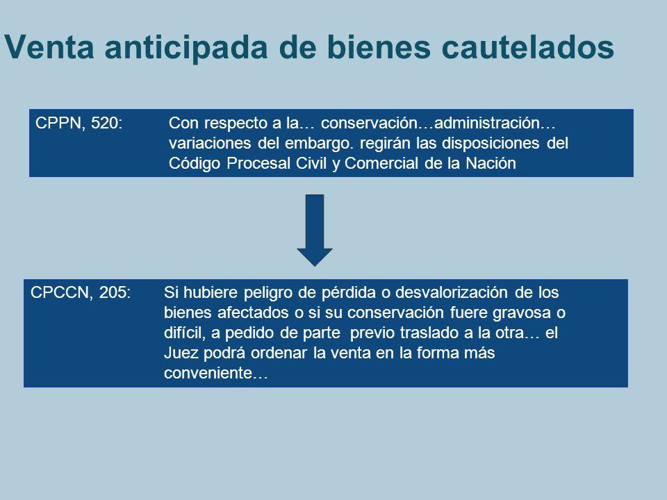 Venta anticipada de bienes cautelados CPPN, 520: Con respecto a la… conservación…administración… variaciones del embargo. regirán las disposiciones de