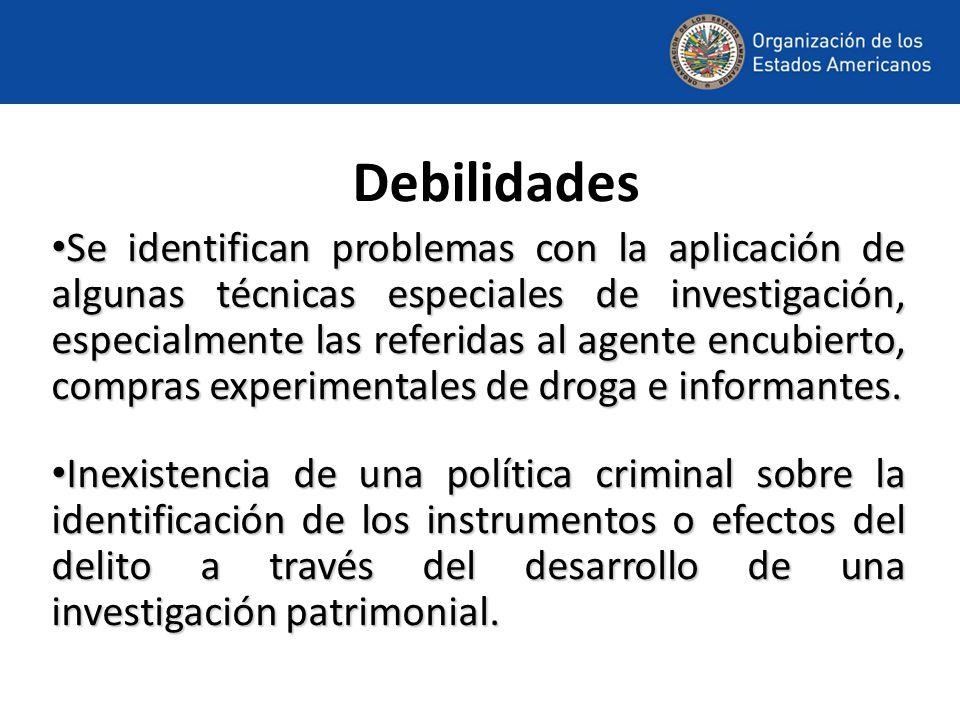 Debilidades Se identifican problemas con la aplicación de algunas técnicas especiales de investigación, especialmente las referidas al agente encubierto, compras experimentales de droga e informantes.