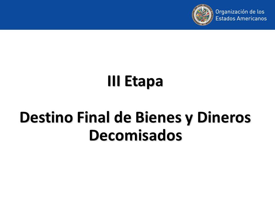 III Etapa Destino Final de Bienes y Dineros Decomisados