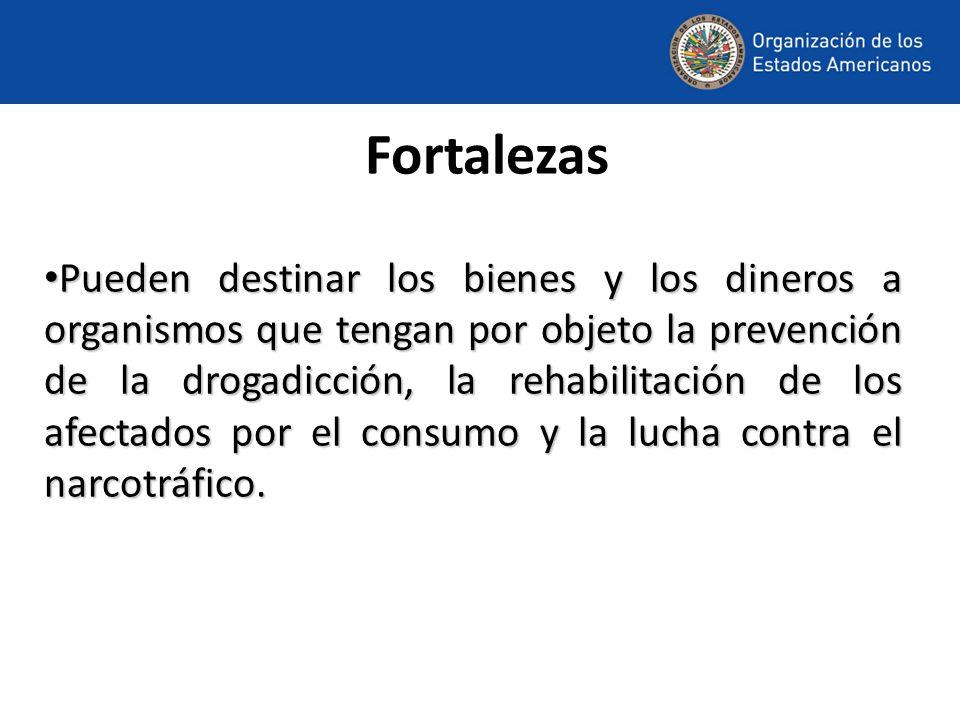 Fortalezas Pueden destinar los bienes y los dineros a organismos que tengan por objeto la prevención de la drogadicción, la rehabilitación de los afectados por el consumo y la lucha contra el narcotráfico.
