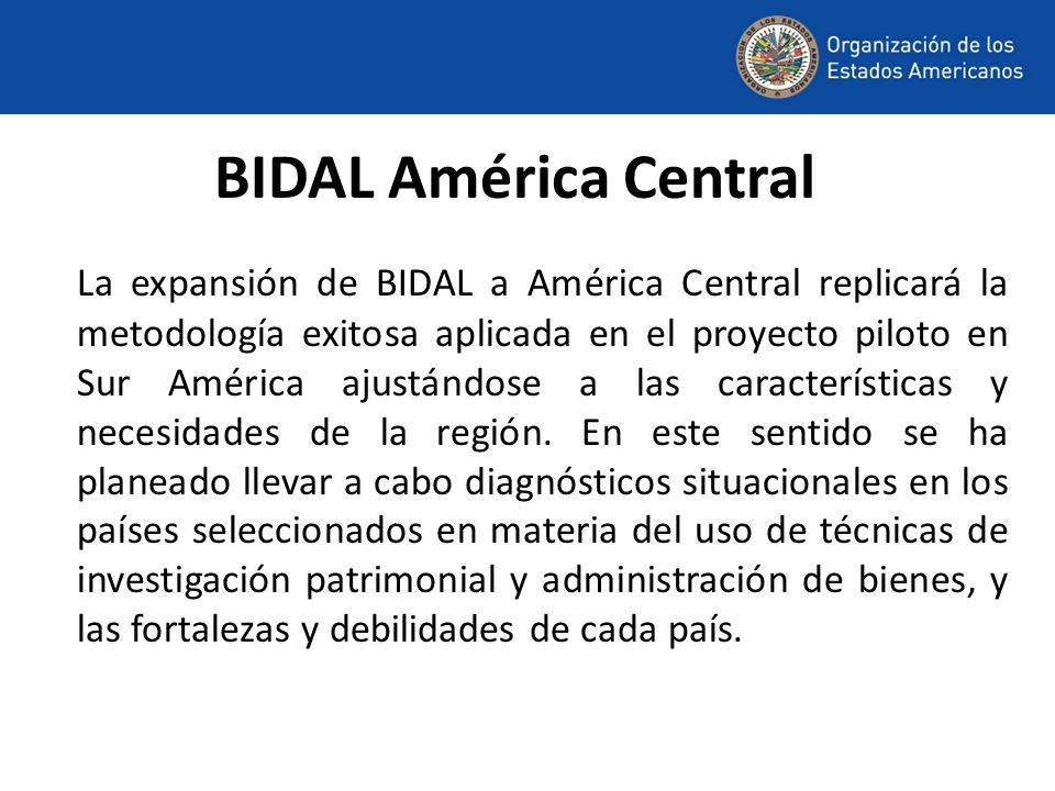 BIDAL América Central La expansión de BIDAL a América Central replicará la metodología exitosa aplicada en el proyecto piloto en Sur América ajustándose a las características y necesidades de la región.