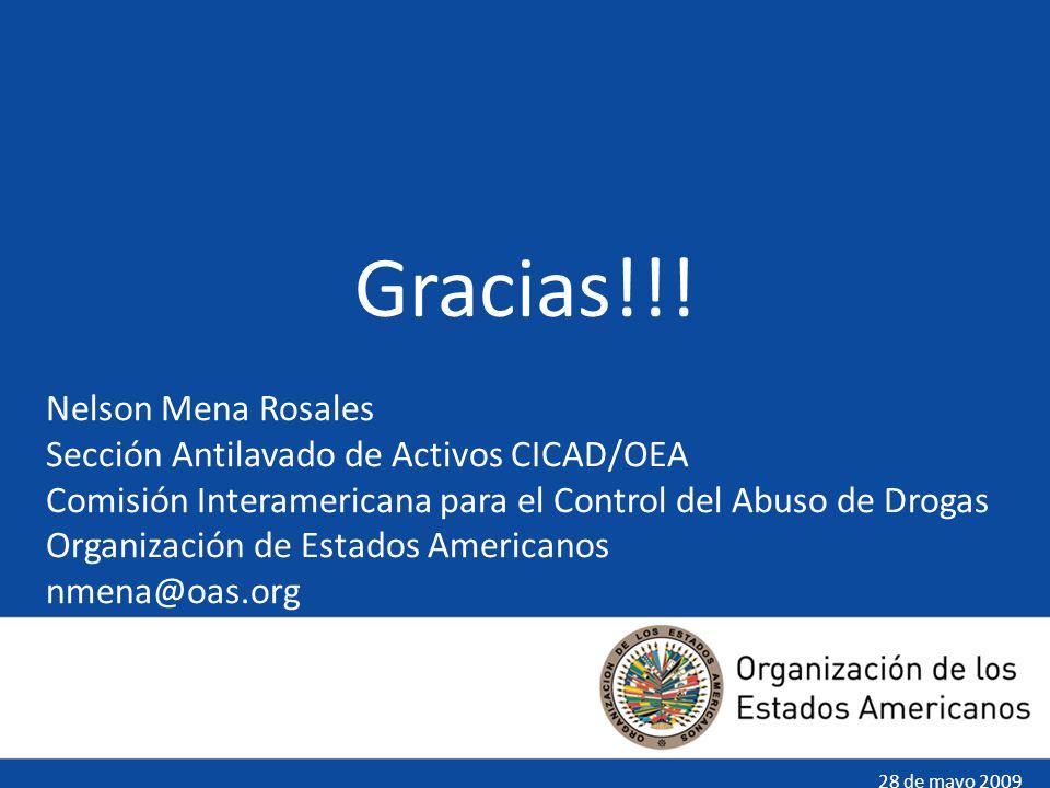 Nelson Mena Rosales Sección Antilavado de Activos CICAD/OEA Comisión Interamericana para el Control del Abuso de Drogas Organización de Estados Americanos nmena@oas.org Gracias!!.