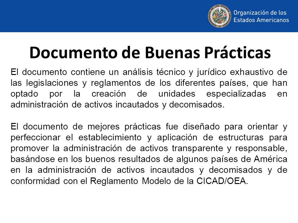 Documento de Buenas Prácticas El documento contiene un análisis técnico y jurídico exhaustivo de las legislaciones y reglamentos de los diferentes países, que han optado por la creación de unidades especializadas en administración de activos incautados y decomisados.