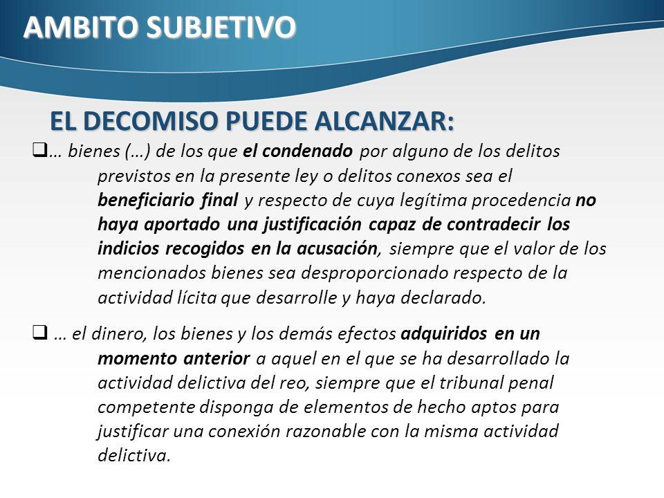 AMBITO SUBJETIVO … bienes (…) de los que el condenado por alguno de los delitos previstos en la presente ley o delitos conexos sea el beneficiario fin