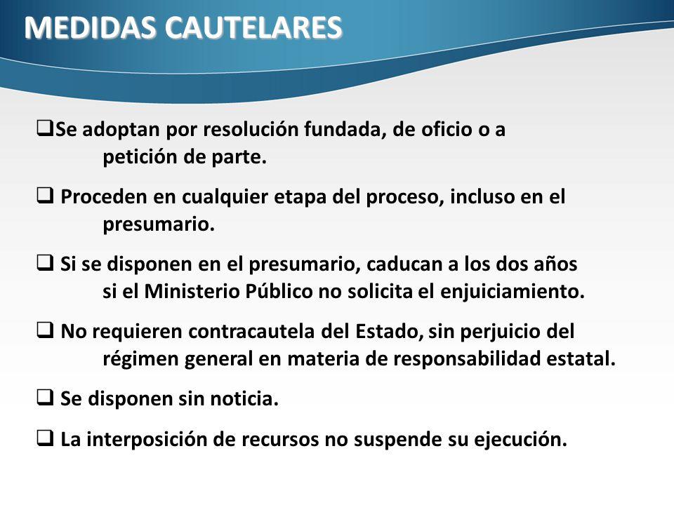 MEDIDAS CAUTELARES Se adoptan por resolución fundada, de oficio o a petición de parte. Proceden en cualquier etapa del proceso, incluso en el presumar