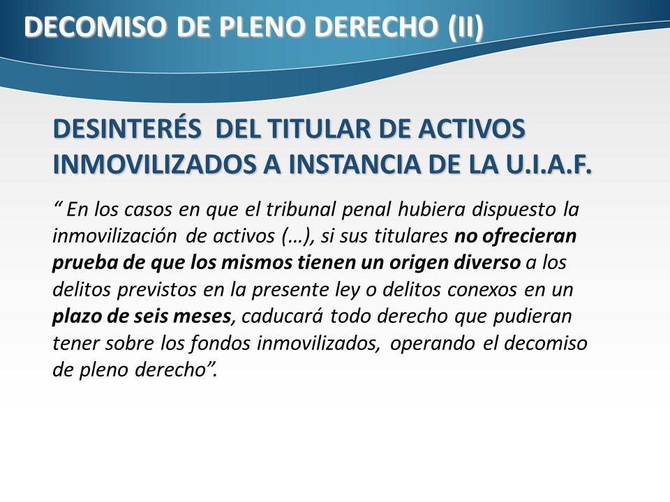 DECOMISO DE PLENO DERECHO (II) DESINTERÉS DEL TITULAR DE ACTIVOS INMOVILIZADOS A INSTANCIA DE LA U.I.A.F.