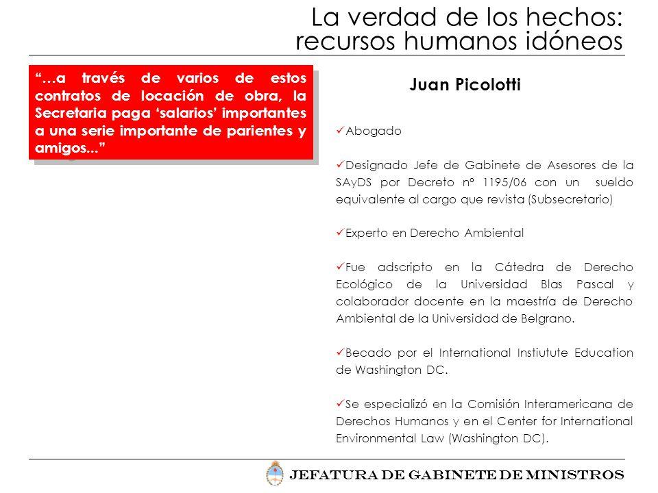 Jefatura de Gabinete de Ministros La verdad de los hechos: recursos humanos idóneos Juan Picolotti Abogado Designado Jefe de Gabinete de Asesores de l