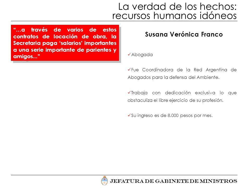 Jefatura de Gabinete de Ministros La verdad de los hechos: recursos humanos idóneos Susana Verónica Franco Abogada Fue Coordinadora de la Red Argentin