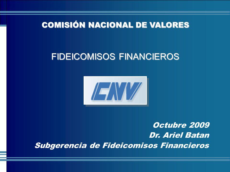 COMISIÓN NACIONAL DE VALORES Octubre 2009 Dr. Ariel Batan Subgerencia de Fideicomisos Financieros COMISIÓN NACIONAL DE VALORES FIDEICOMISOS FINANCIERO