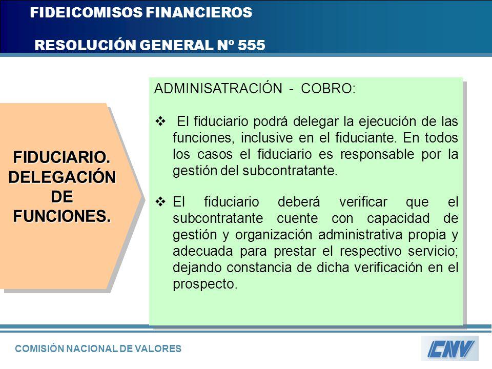 COMISIÓN NACIONAL DE VALORES FIDEICOMISOS FINANCIEROS RESOLUCIÓN GENERAL Nº 555 ADMINISATRACIÓN - COBRO: El fiduciario podrá delegar la ejecución de l