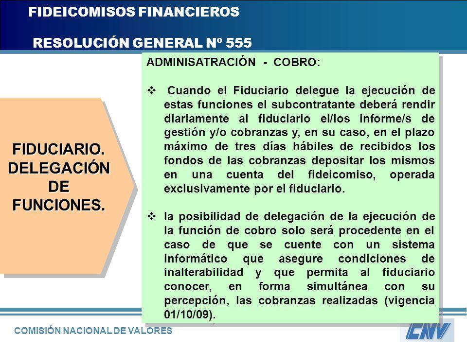 COMISIÓN NACIONAL DE VALORES FIDEICOMISOS FINANCIEROS RESOLUCIÓN GENERAL Nº 555 ADMINISATRACIÓN - COBRO: Cuando el Fiduciario delegue la ejecución de