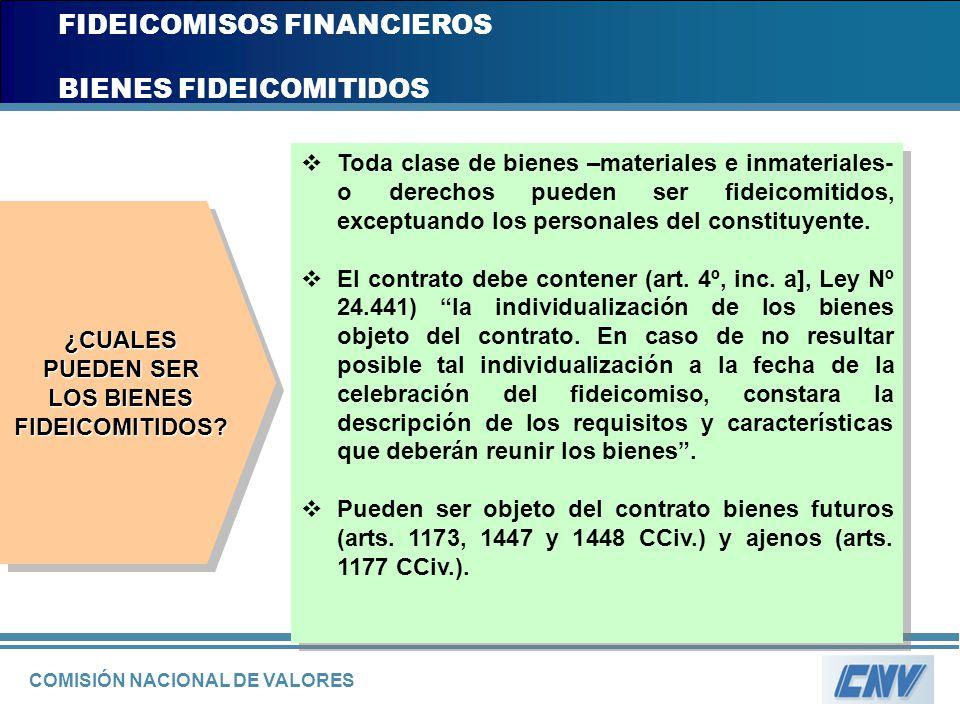COMISIÓN NACIONAL DE VALORES FIDEICOMISOS FINANCIEROS BIENES FIDEICOMITIDOS Toda clase de bienes –materiales e inmateriales- o derechos pueden ser fid