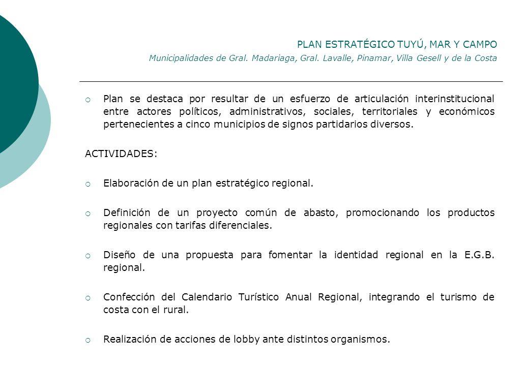 PLAN ESTRATÉGICO TUYÚ, MAR Y CAMPO Municipalidades de Gral. Madariaga, Gral. Lavalle, Pinamar, Villa Gesell y de la Costa Plan se destaca por resultar