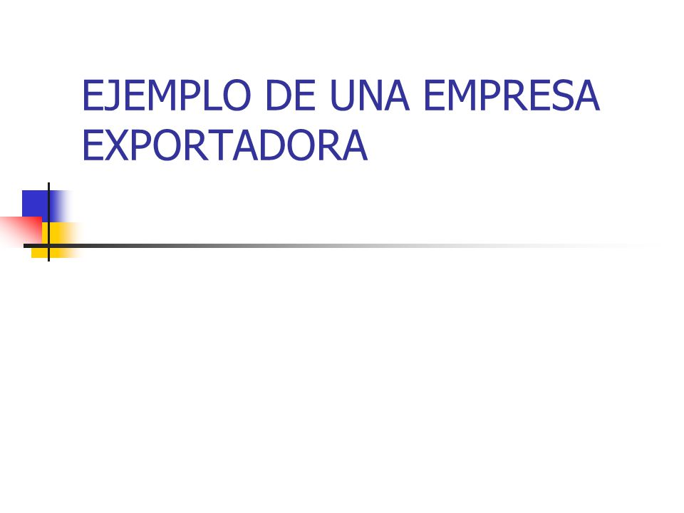 EJEMPLO DE UNA EMPRESA EXPORTADORA