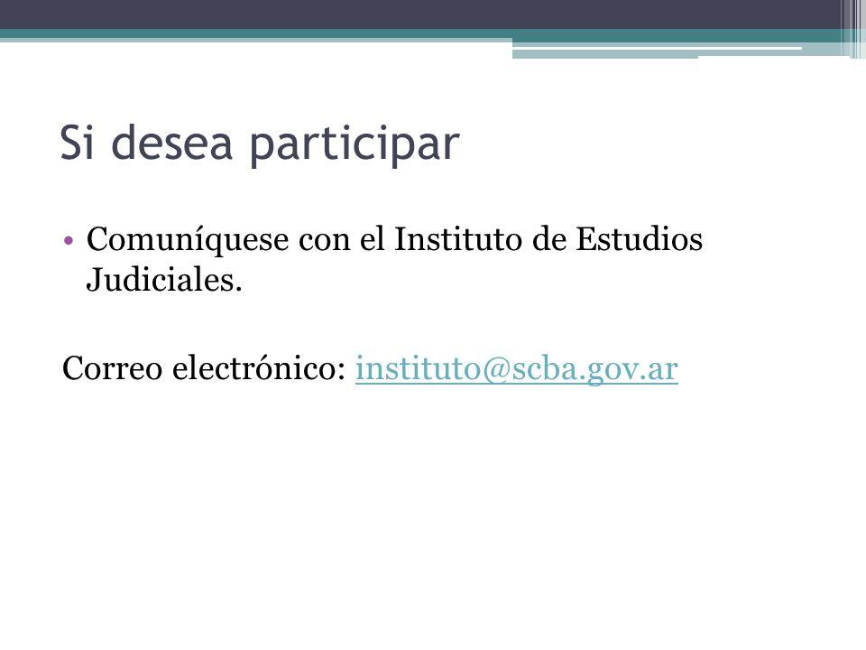 Si desea participar Comuníquese con el Instituto de Estudios Judiciales.
